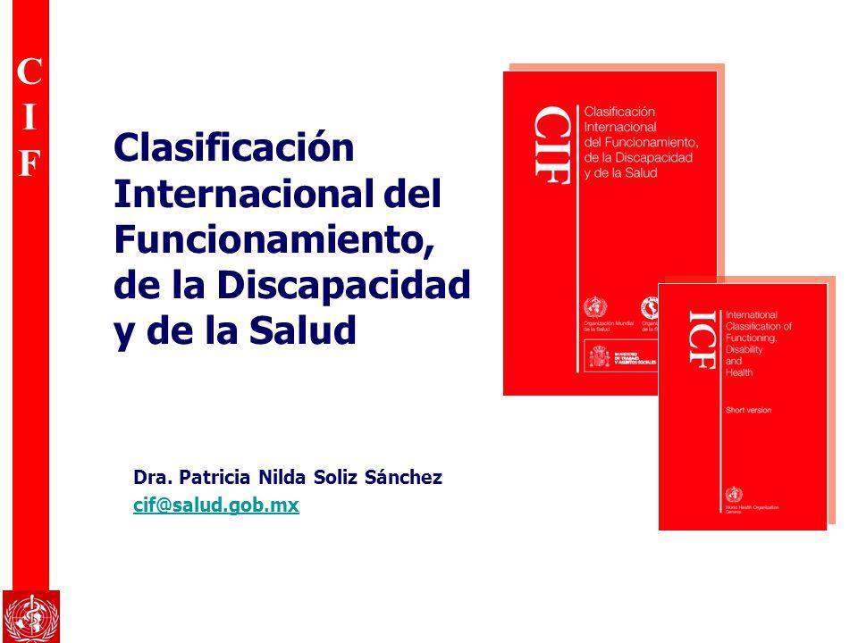 CIFCIF Clasificación Internacional del Funcionamiento, de la Discapacidad y de la Salud Dra. Patricia Nilda Soliz Sánchez cif@salud.gob.mx
