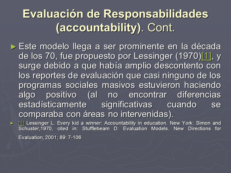Evaluación de Responsabilidades (accountability). Cont. Este modelo llega a ser prominente en la década de los 70, fue propuesto por Lessinger (1970)[