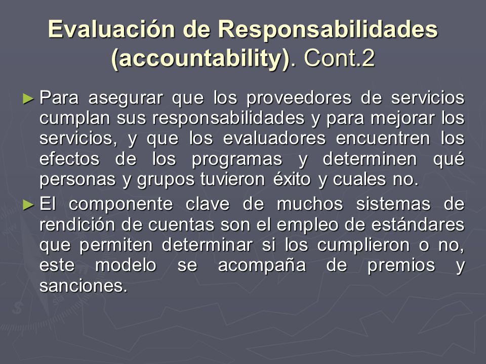 Evaluación de Responsabilidades (accountability). Cont.2 Para asegurar que los proveedores de servicios cumplan sus responsabilidades y para mejorar l