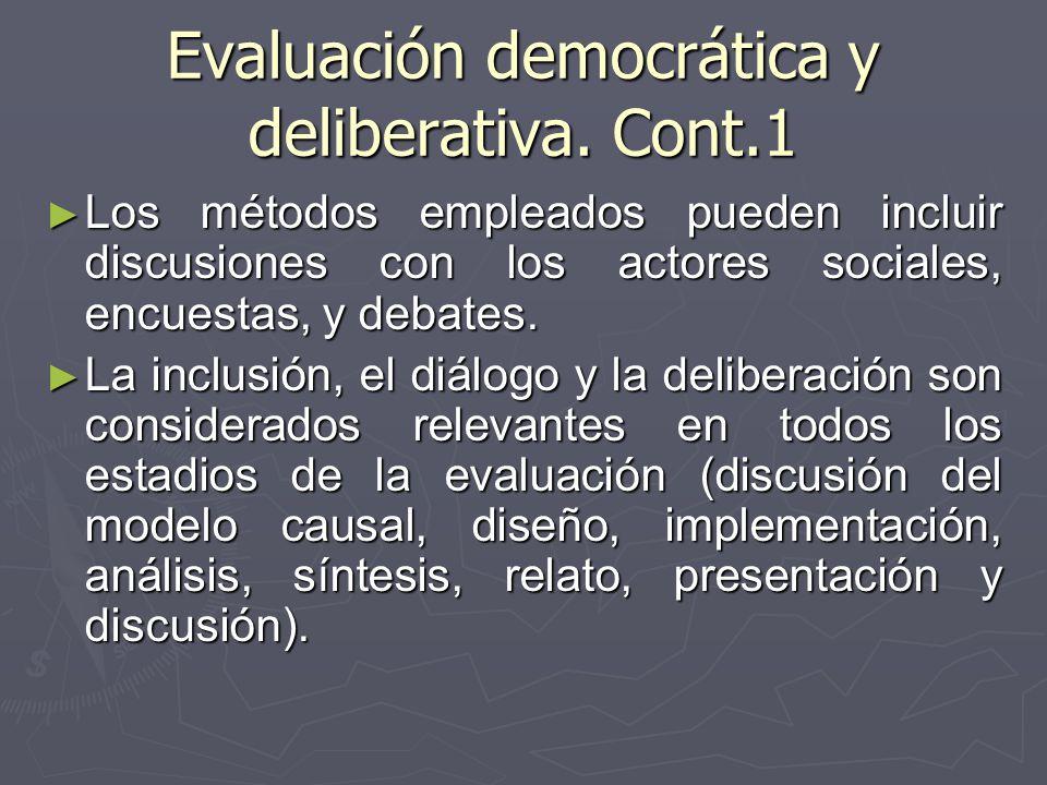 Evaluación democrática y deliberativa. Cont.1 Los métodos empleados pueden incluir discusiones con los actores sociales, encuestas, y debates. Los mét
