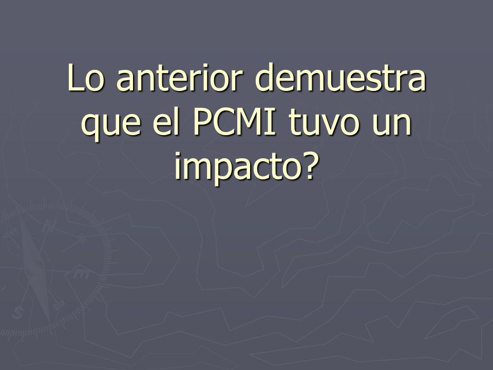 Lo anterior demuestra que el PCMI tuvo un impacto?