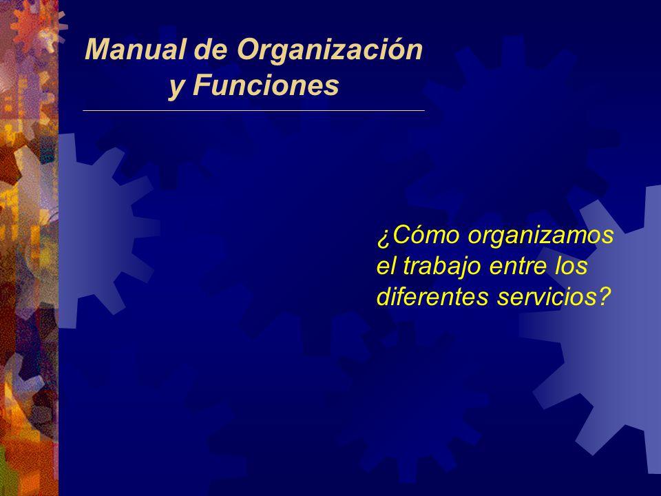 Manual de Organización y Funciones ¿Cómo organizamos el trabajo entre los diferentes servicios?