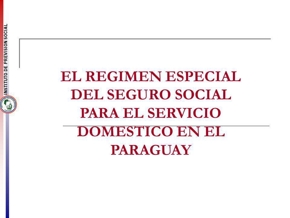 INSTITUTO DE PREVISION SOCIAL EL REGIMEN ESPECIAL DEL SEGURO SOCIAL PARA EL SERVICIO DOMESTICO EN EL PARAGUAY