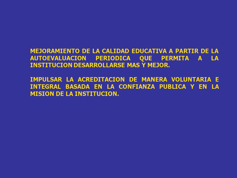 MEJORAMIENTO DE LA CALIDAD EDUCATIVA A PARTIR DE LA AUTOEVALUACION PERIODICA QUE PERMITA A LA INSTITUCION DESARROLLARSE MAS Y MEJOR. IMPULSAR LA ACRED