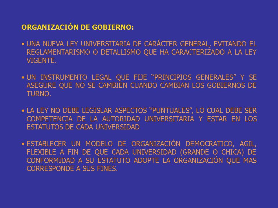ORGANIZACIÓN DE GOBIERNO: UNA NUEVA LEY UNIVERSITARIA DE CARÁCTER GENERAL, EVITANDO EL REGLAMENTARISMO O DETALLISMO QUE HA CARACTERIZADO A LA LEY VIGE