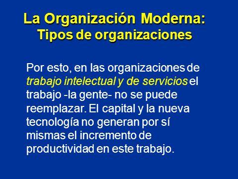 Por esto, en las organizaciones de trabajo intelectual y de servicios el trabajo -la gente- no se puede reemplazar. El capital y la nueva tecnología n