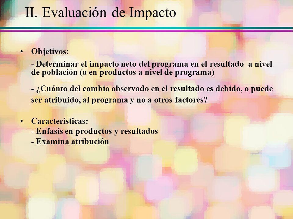 II. Evaluación de Impacto Objetivos: - Determinar el impacto neto del programa en el resultado a nivel de población (o en productos a nivel de program