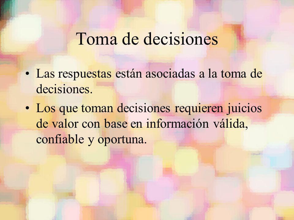 Toma de decisiones Las respuestas están asociadas a la toma de decisiones. Los que toman decisiones requieren juicios de valor con base en información