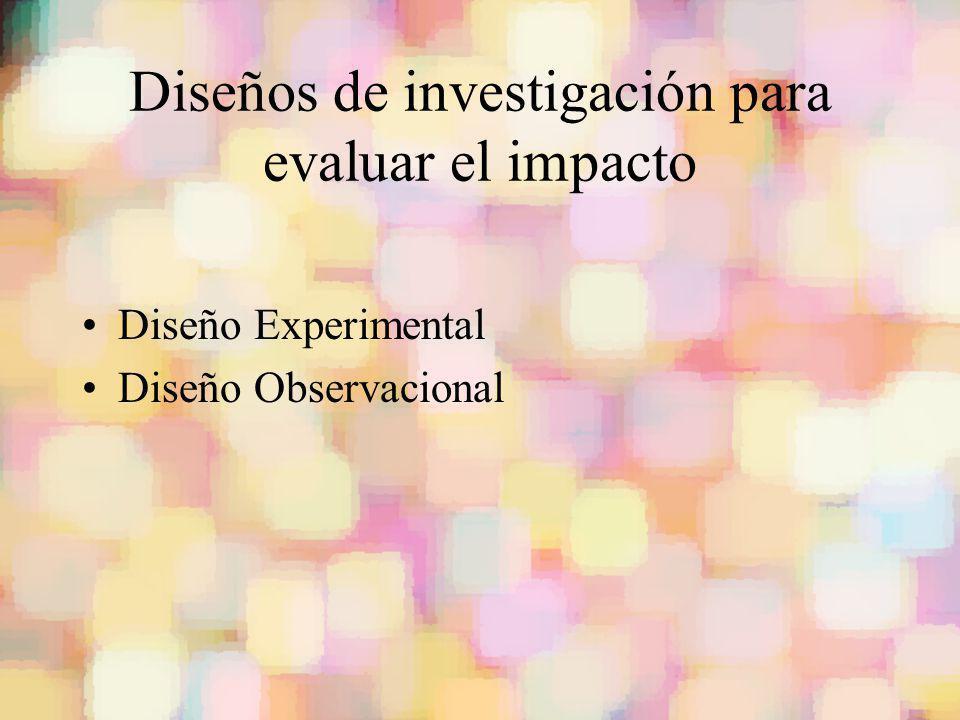 Diseños de investigación para evaluar el impacto Diseño Experimental Diseño Observacional