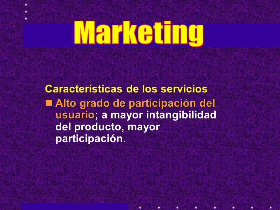 Características de los servicios Alto grado de participación del usuario Alto grado de participación del usuario; a mayor intangibilidad del producto, mayor participación.
