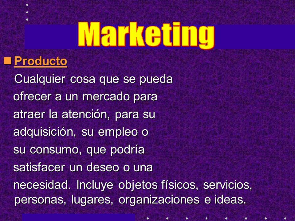 Producto Producto Cualquier cosa que se pueda ofrecer a un mercado para ofrecer a un mercado para atraer la atención, para su atraer la atención, para