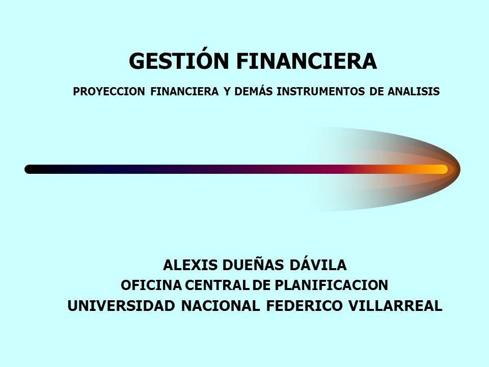 GESTIÓN FINANCIERA PROYECCION FINANCIERA Y DEMÁS INSTRUMENTOS DE ANALISIS ALEXIS DUEÑAS DÁVILA OFICINA CENTRAL DE PLANIFICACION UNIVERSIDAD NACIONAL F