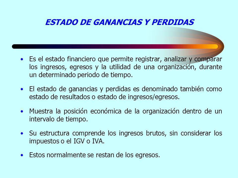 ESTADO DE GANANCIAS Y PERDIDAS Es el estado financiero que permite registrar, analizar y comparar los ingresos, egresos y la utilidad de una organizac