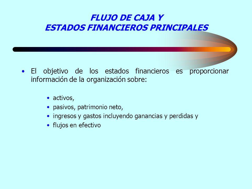 FLUJO DE CAJA Y ESTADOS FINANCIEROS PRINCIPALES El objetivo de los estados financieros es proporcionar información de la organización sobre: activos,