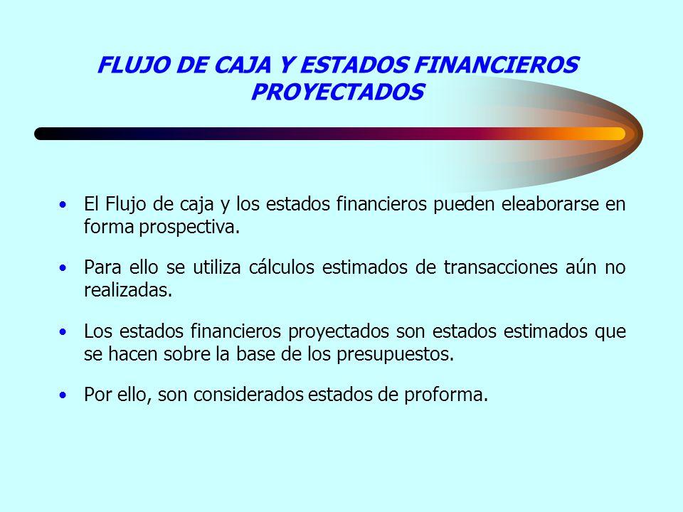 FLUJO DE CAJA Y ESTADOS FINANCIEROS PROYECTADOS El Flujo de caja y los estados financieros pueden eleaborarse en forma prospectiva. Para ello se utili