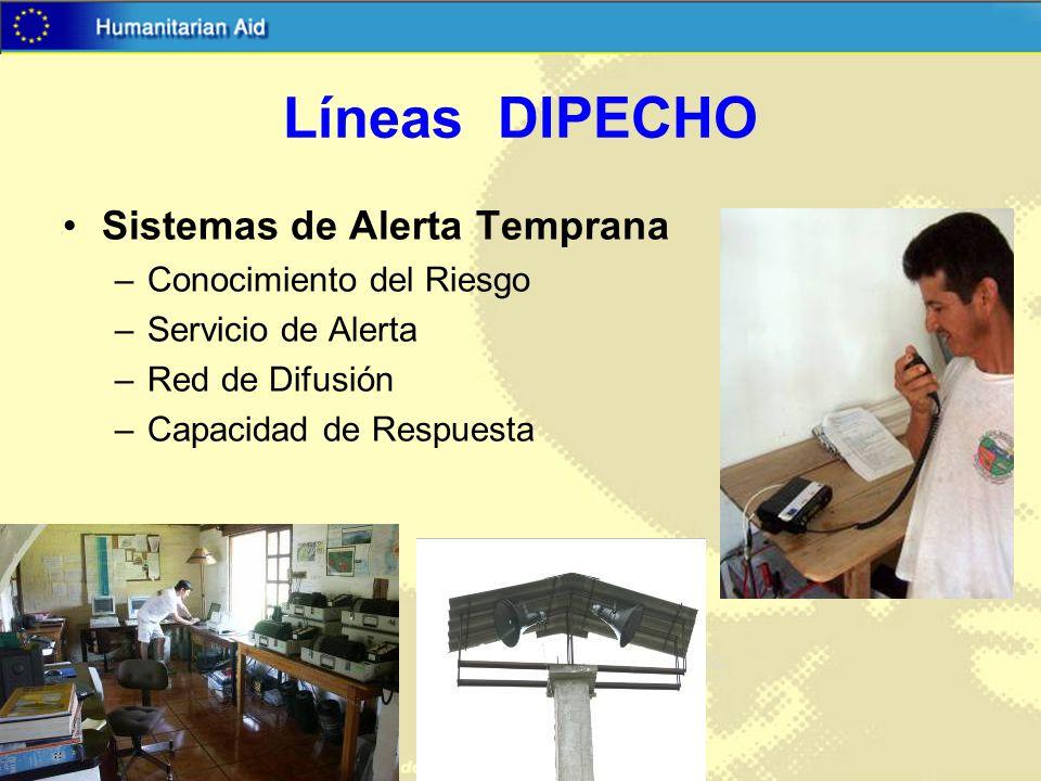 Líneas DIPECHO Sistemas de Alerta Temprana –Conocimiento del Riesgo –Servicio de Alerta –Red de Difusión –Capacidad de Respuesta