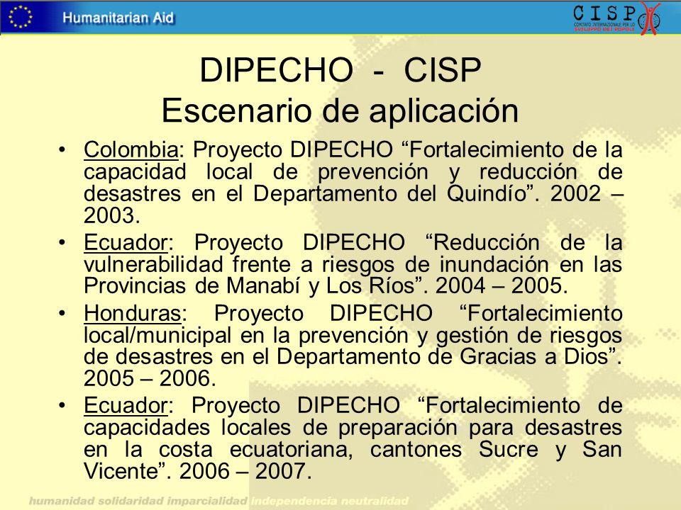 DIPECHO - CISP Escenario de aplicación Colombia: Proyecto DIPECHO Fortalecimiento de la capacidad local de prevención y reducción de desastres en el D