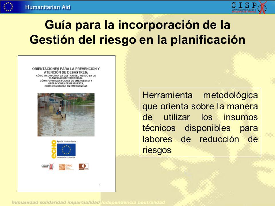 Guía para la incorporación de la Gestión del riesgo en la planificación Herramienta metodológica que orienta sobre la manera de utilizar los insumos t