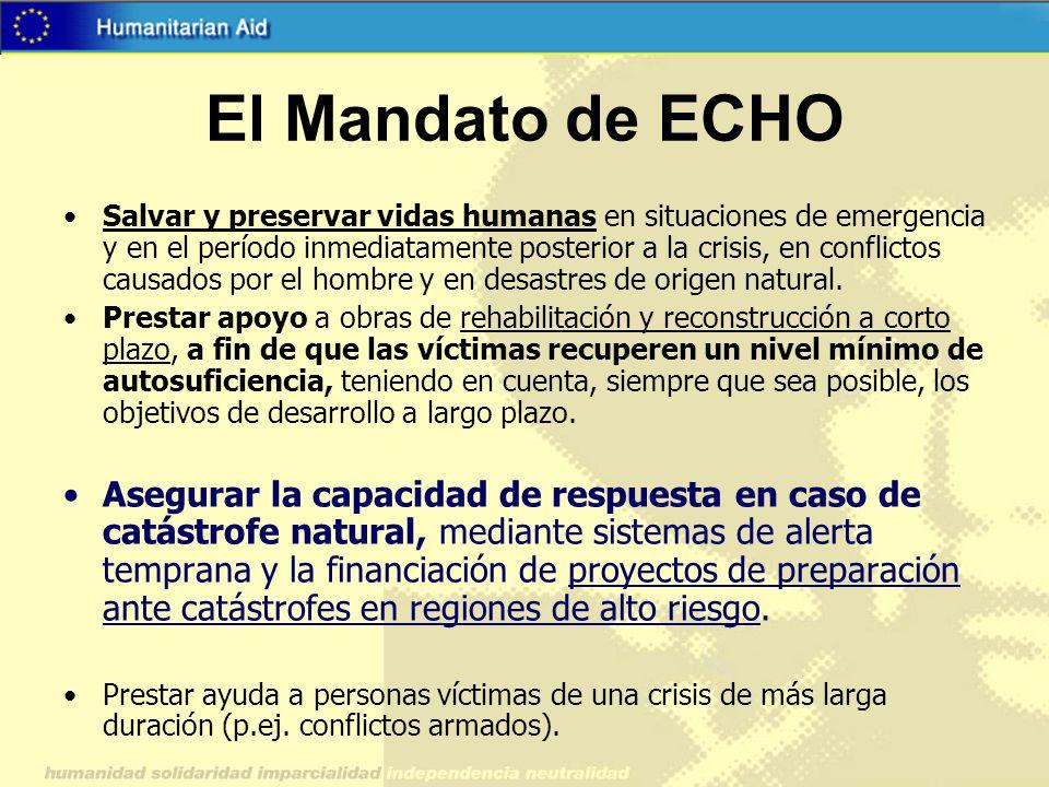 El Mandato de ECHO Salvar y preservar vidas humanas en situaciones de emergencia y en el período inmediatamente posterior a la crisis, en conflictos c