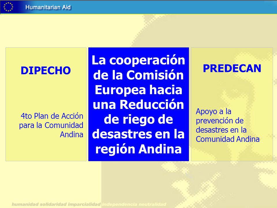 4to Plan de Acción para la Comunidad Andina DIPECHO La cooperación de la Comisión Europea hacia una Reducción de riego de desastres en la región Andin