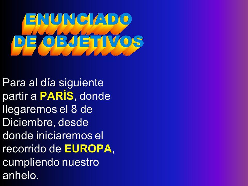 En la analogía desarrollada, el anhelo de recorrer EUROPA constituye la meta, para lo cual tomamos la decisión de iniciar el recorrido por PARÍS, que representa nuestro objetivo general.