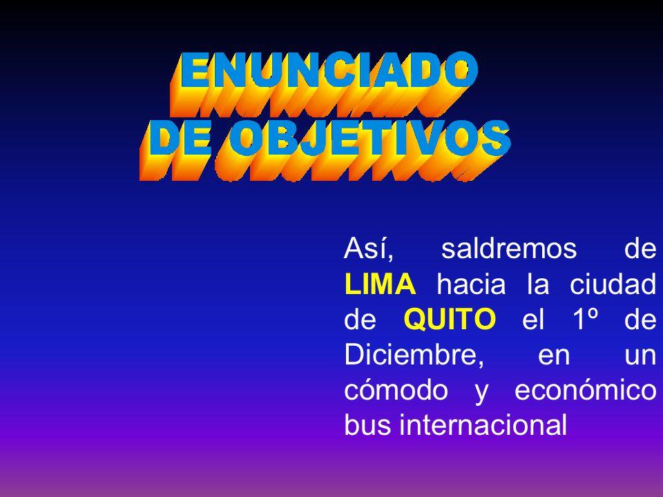 Así, saldremos de LIMA hacia la ciudad de QUITO el 1º de Diciembre, en un cómodo y económico bus internacional