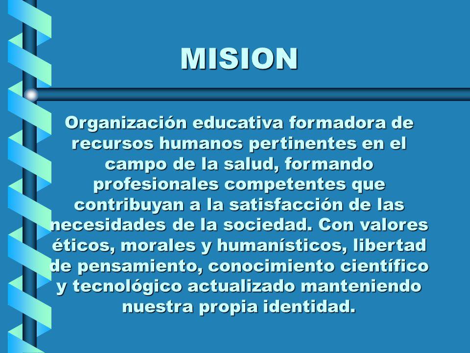 MISION Organización educativa formadora de recursos humanos pertinentes en el campo de la salud, formando profesionales competentes que contribuyan a