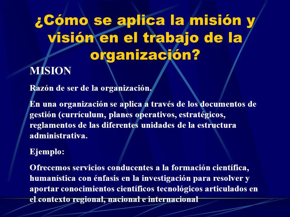 ¿Cómo se aplica la misión y visión en el trabajo de la organización.