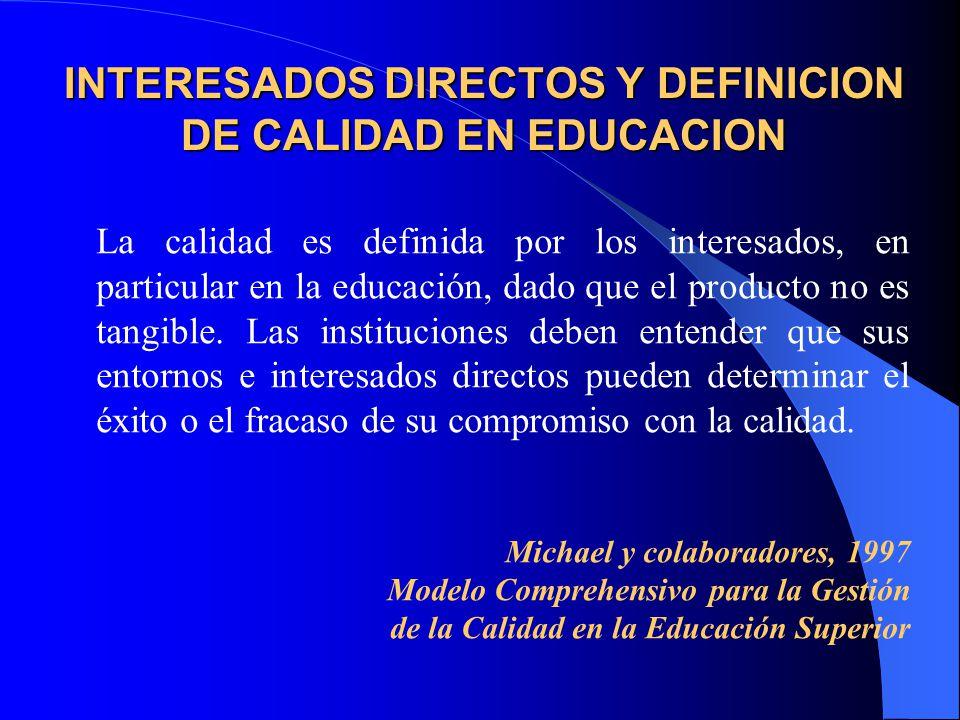 INTERESADOS DIRECTOS Y DEFINICION DE CALIDAD EN EDUCACION La calidad es definida por los interesados, en particular en la educación, dado que el producto no es tangible.