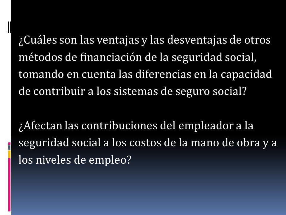 ¿Cuáles son las ventajas y las desventajas de otros métodos de financiación de la seguridad social, tomando en cuenta las diferencias en la capacidad