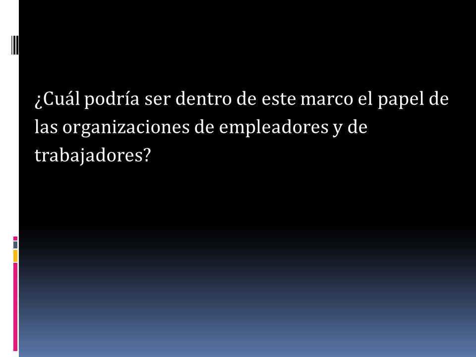 ¿Cuál podría ser dentro de este marco el papel de las organizaciones de empleadores y de trabajadores?