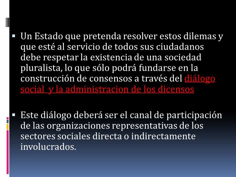 Un Estado que pretenda resolver estos dilemas y que esté al servicio de todos sus ciudadanos debe respetar la existencia de una sociedad pluralista, l
