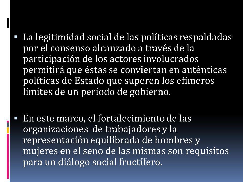 La legitimidad social de las políticas respaldadas por el consenso alcanzado a través de la participación de los actores involucrados permitirá que és