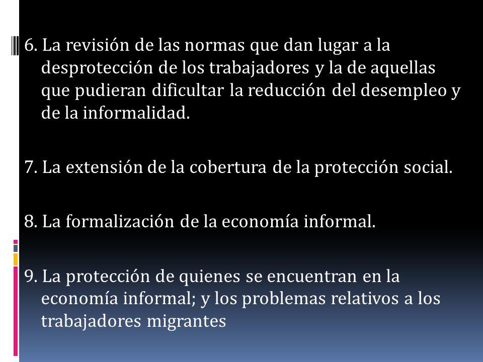 6. La revisión de las normas que dan lugar a la desprotección de los trabajadores y la de aquellas que pudieran dificultar la reducción del desempleo