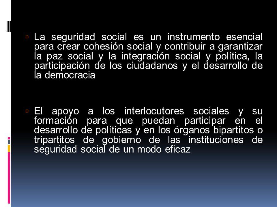 La seguridad social es un instrumento esencial para crear cohesión social y contribuir a garantizar la paz social y la integración social y política,
