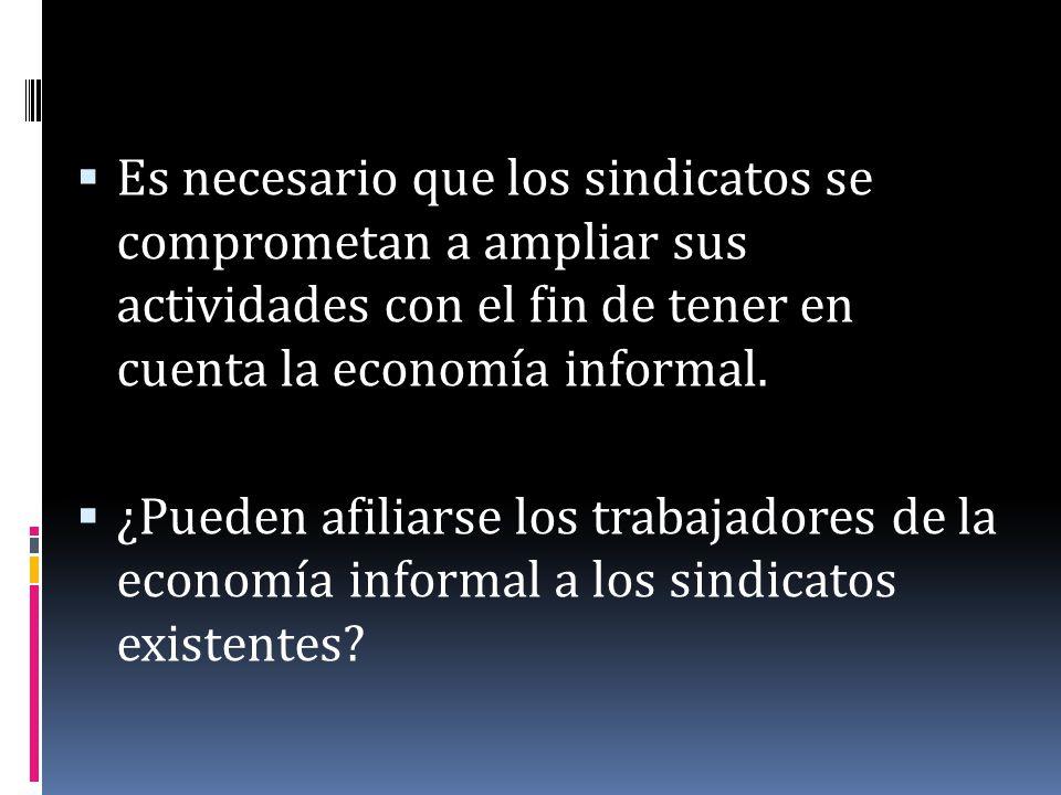 Es necesario que los sindicatos se comprometan a ampliar sus actividades con el fin de tener en cuenta la economía informal. ¿Pueden afiliarse los tra