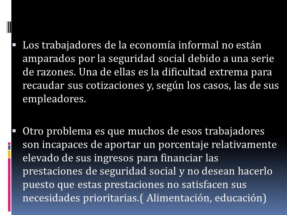 Los trabajadores de la economía informal no están amparados por la seguridad social debido a una serie de razones. Una de ellas es la dificultad extre