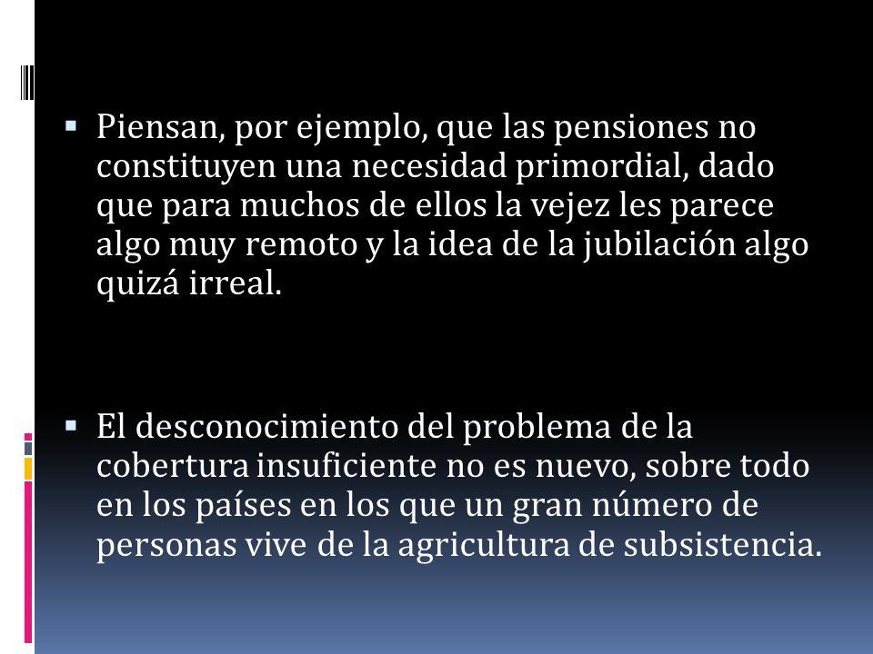 Piensan, por ejemplo, que las pensiones no constituyen una necesidad primordial, dado que para muchos de ellos la vejez les parece algo muy remoto y l