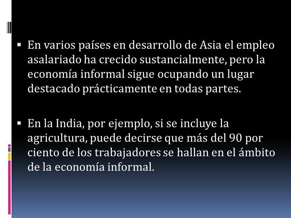 En varios países en desarrollo de Asia el empleo asalariado ha crecido sustancialmente, pero la economía informal sigue ocupando un lugar destacado pr