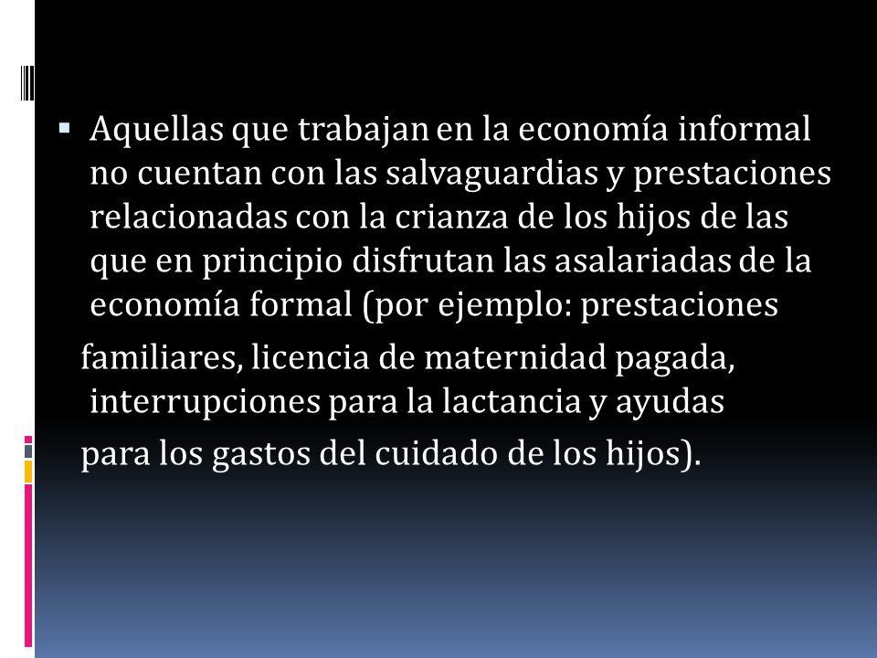Aquellas que trabajan en la economía informal no cuentan con las salvaguardias y prestaciones relacionadas con la crianza de los hijos de las que en p