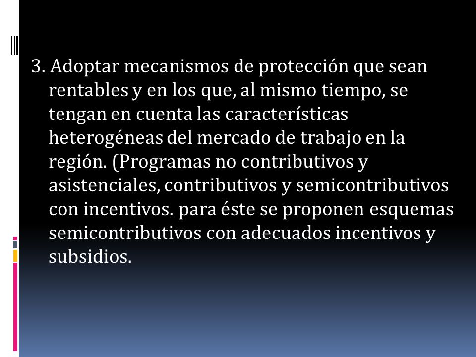 3. Adoptar mecanismos de protección que sean rentables y en los que, al mismo tiempo, se tengan en cuenta las características heterogéneas del mercado