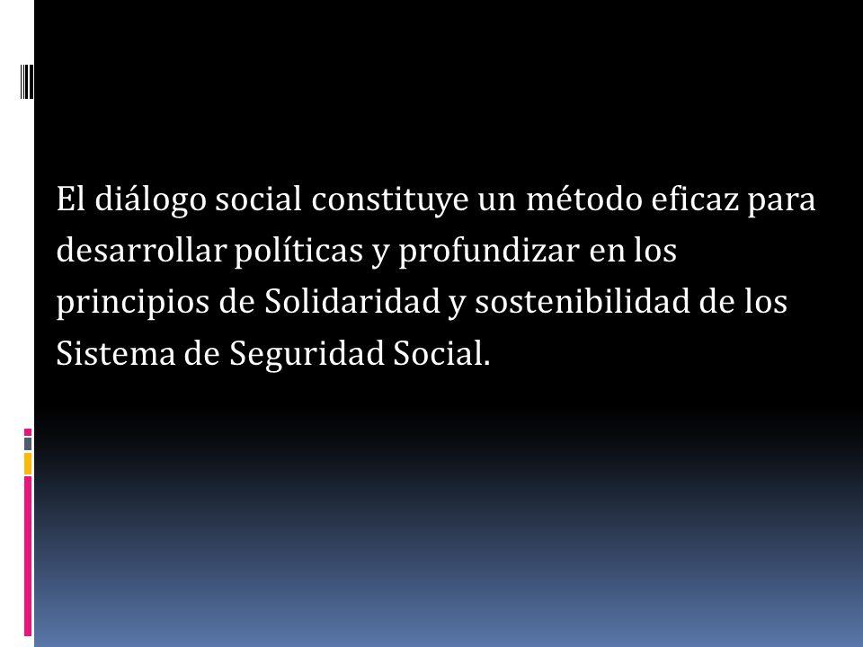El diálogo social constituye un método eficaz para desarrollar políticas y profundizar en los principios de Solidaridad y sostenibilidad de los Sistem