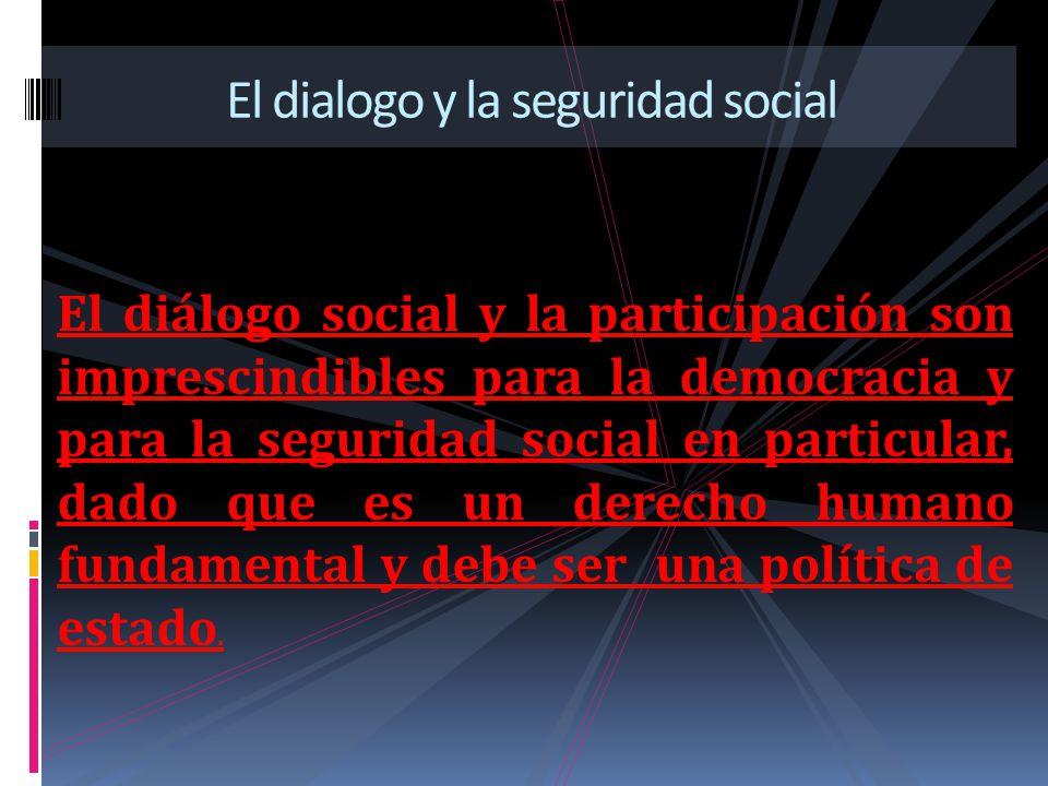 El diálogo social y la participación son imprescindibles para la democracia y para la seguridad social en particular, dado que es un derecho humano fu