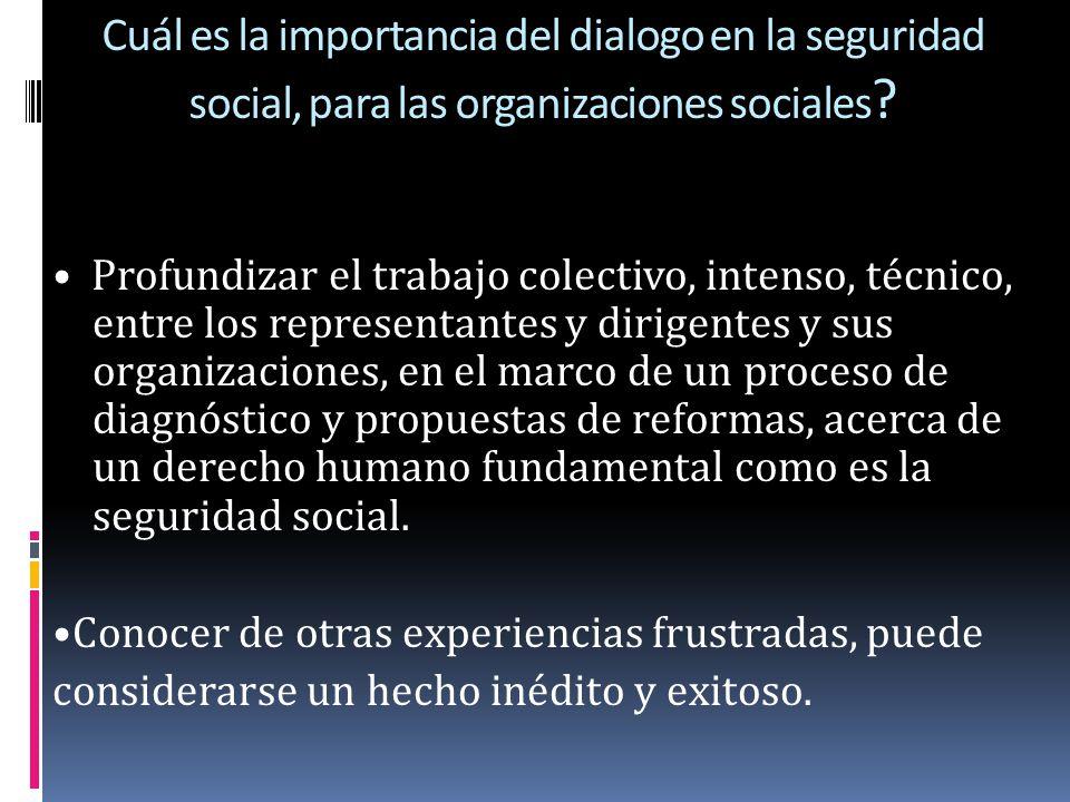 Cuál es la importancia del dialogo en la seguridad social, para las organizaciones sociales ? Profundizar el trabajo colectivo, intenso, técnico, entr