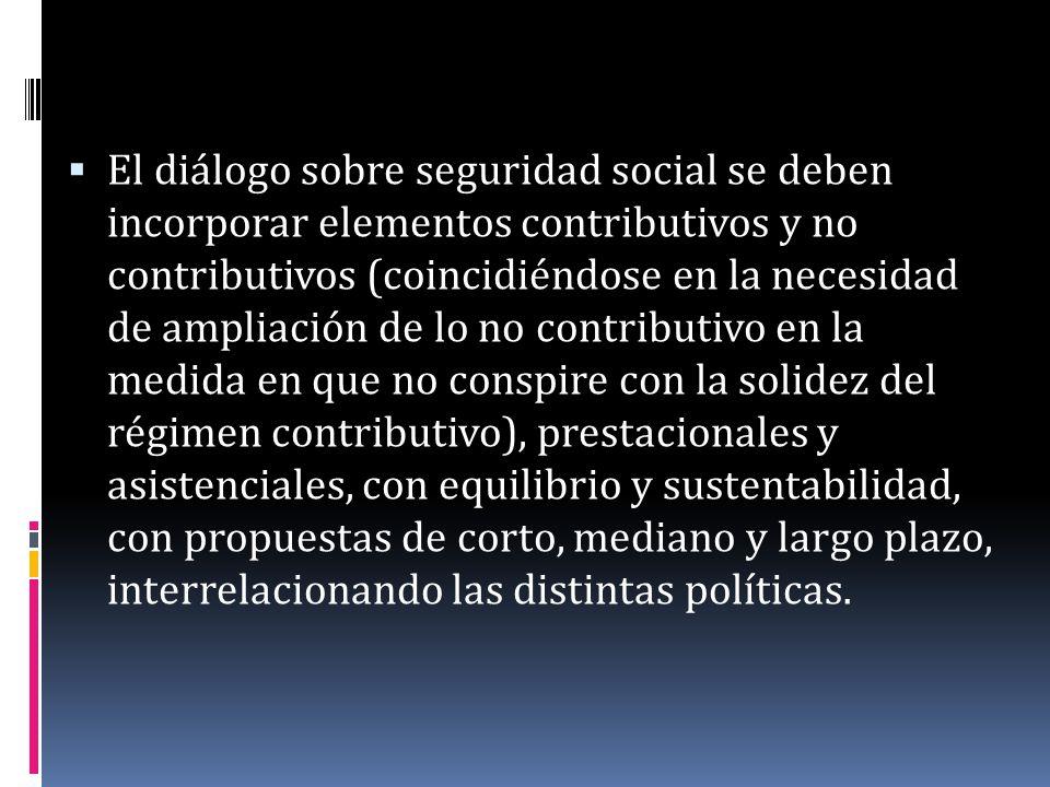 El diálogo sobre seguridad social se deben incorporar elementos contributivos y no contributivos (coincidiéndose en la necesidad de ampliación de lo n