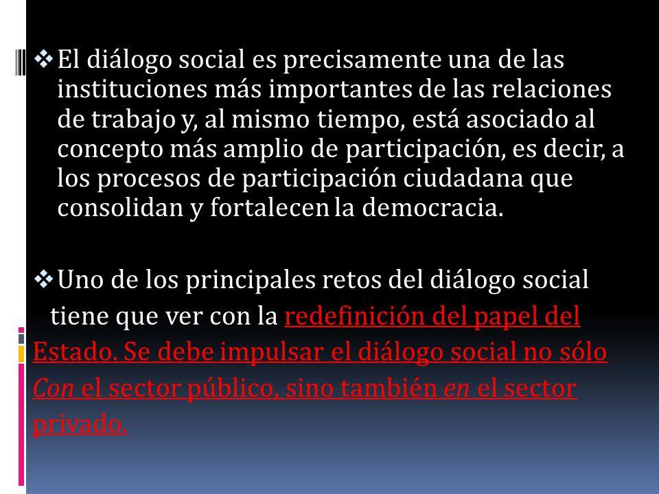 El diálogo social es precisamente una de las instituciones más importantes de las relaciones de trabajo y, al mismo tiempo, está asociado al concepto