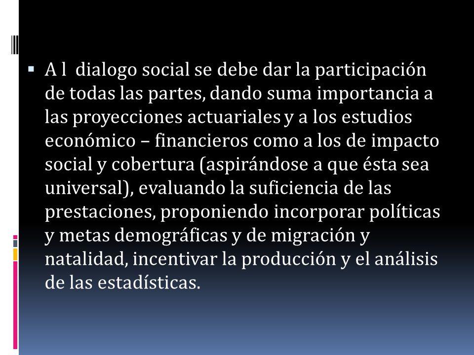 A l dialogo social se debe dar la participación de todas las partes, dando suma importancia a las proyecciones actuariales y a los estudios económico