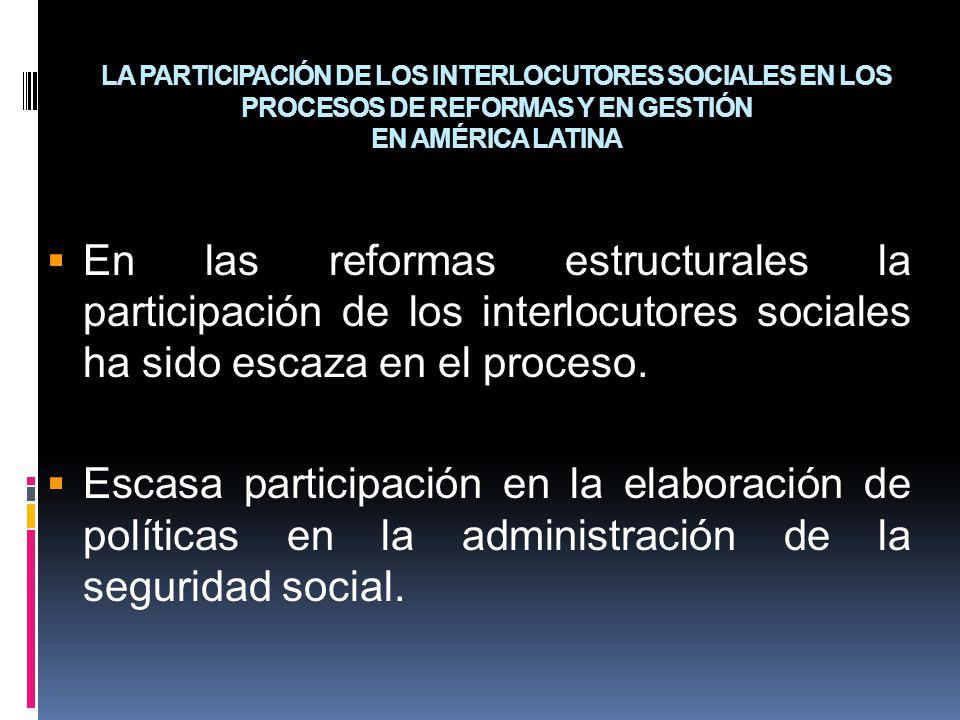 LA PARTICIPACIÓN DE LOS INTERLOCUTORES SOCIALES EN LOS PROCESOS DE REFORMAS Y EN GESTIÓN EN AMÉRICA LATINA En las reformas estructurales la participac