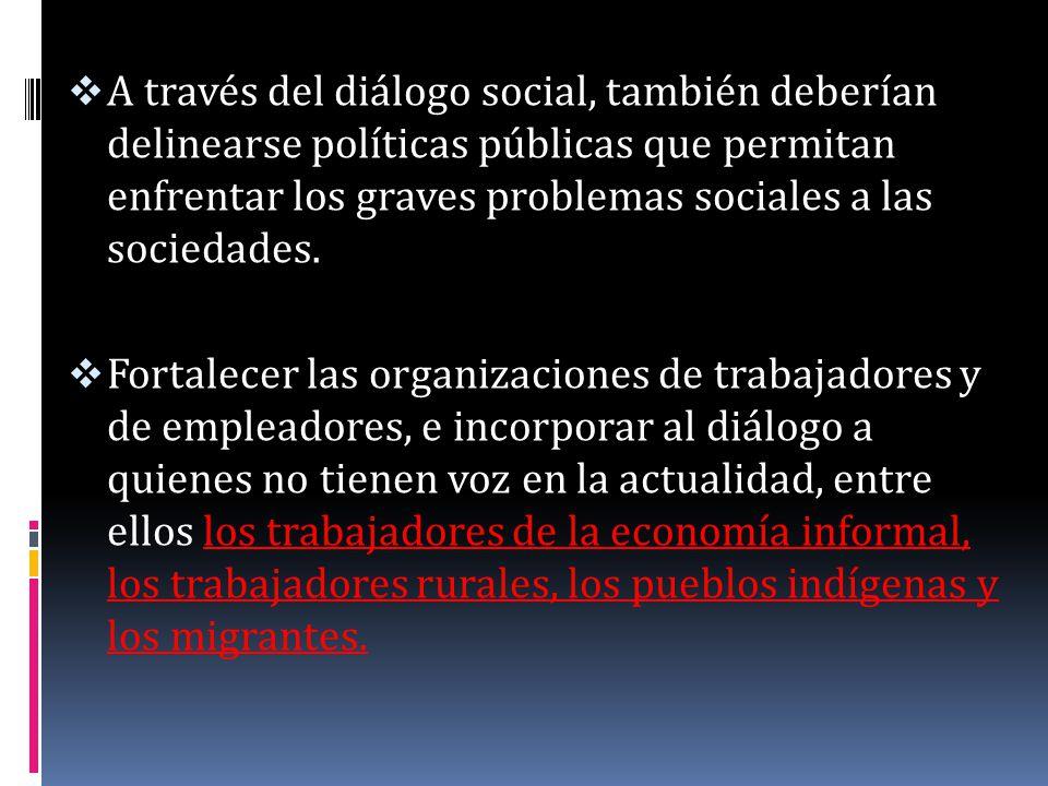 A través del diálogo social, también deberían delinearse políticas públicas que permitan enfrentar los graves problemas sociales a las sociedades. For
