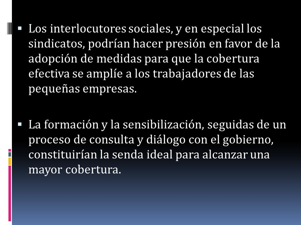 Los interlocutores sociales, y en especial los sindicatos, podrían hacer presión en favor de la adopción de medidas para que la cobertura efectiva se